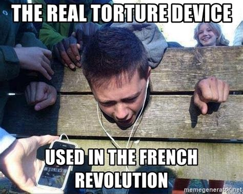 French Revolution Memes - the real torture device used in the french revolution guillotine jb meme generator