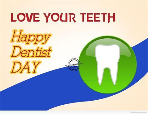 love  teeth happy dentist day desicommentscom