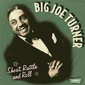Shout Rattle And Roll Big Joe Turner Songs Reviews