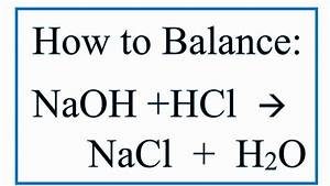 How To Balance Naoh   Hcl   Nacl   H2o  Sodium Hydroxide