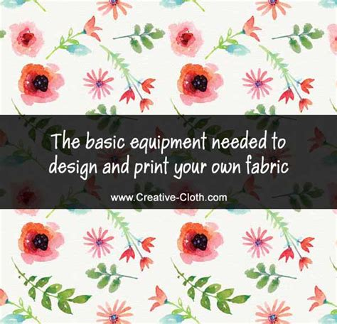 print your own pattern on fabric the basic equipment needed to design and print your own fabric linda matthews