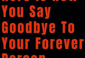 Here Is How You Say Goodbye To Your Forever Person  U2013 The
