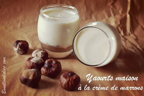 yaourts maison 224 la cr 232 me de marrons bouillon d id 233 es