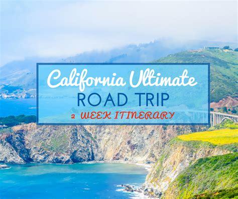 Ultimate California Road Trip 2 Week Itinerary Nicerightnow