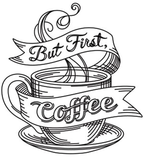 I couldn't stop at just creating one coffee coloring page though. But First Coffee | Urban Threads: Unique and Awesome Embroidery Designs