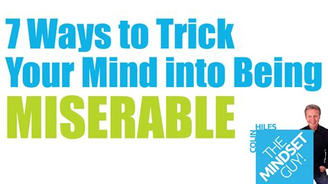 7 Ways To Trick Your Mind Into Being Miserable