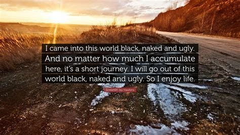 Screamin Jay Hawkins Quote I Came Into This World Black Naked And Ugly And No Matter How