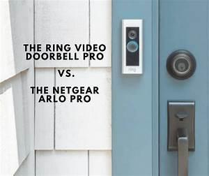 The Ring Video Doorbell Pro Vs The Netgear Arlo Pro