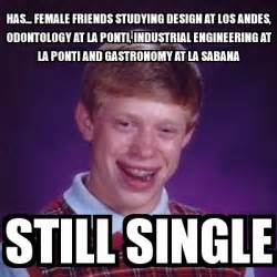 Industrial Engineering Memes - meme bad luck brian has female friends studying design at los andes odontology at la ponti