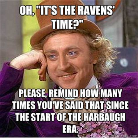 Ravens Memes - oh quot it s the ravens time quot please remind how many times you ve said that since the start of