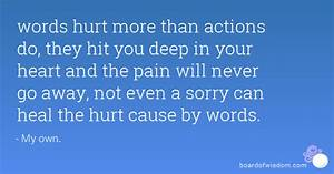 words hurt more than actions do, they hit you deep in your ...
