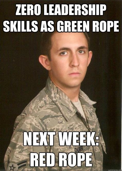 Leadership Meme - zero leadership skills as green rope next week red rope tech school airman quickmeme