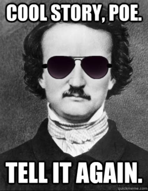Edgar Allen Poe Meme - i am not making this up ep 27 dude where s my poe i am not making this up podcast tracy s