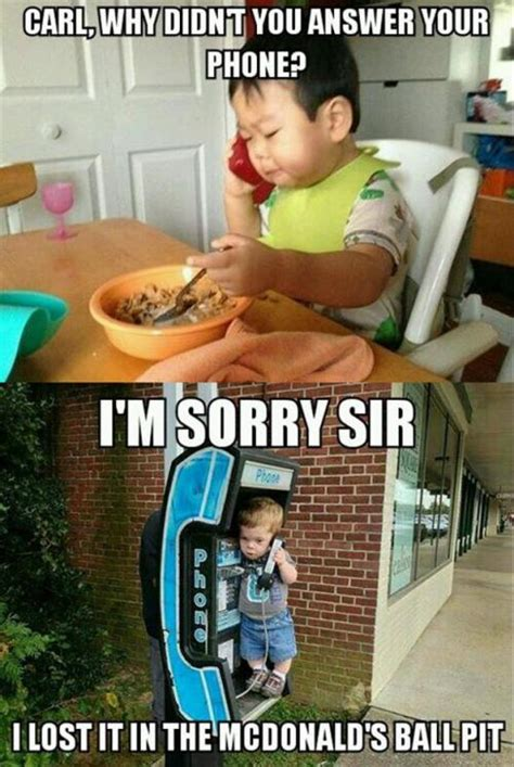 Baby Phone Meme - carl why didn t you answer your phone i m sorry sir i lost it in the mcdonald s ball pit