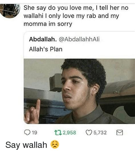 You Love Me Meme - she say do you love me i tell her no wallahi i only love my rab and my momma im sorry abdallah