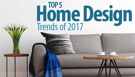 Top 5 Home Decor Trends : Top 5 Home Design Trends Of 2017