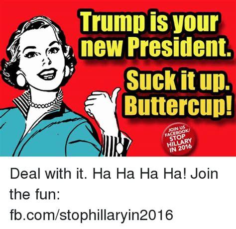 Suck It Meme - 25 best memes about suck it up buttercup suck it up buttercup memes