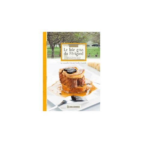 editions sud ouest cuisine editions sud ouest livre connaitre le foie gras du peri