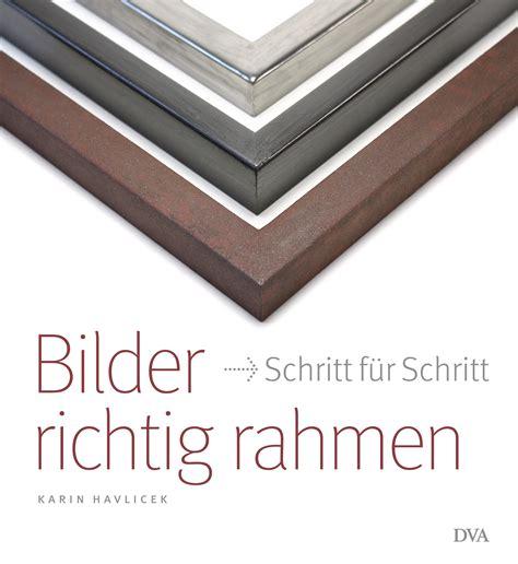 Mit Rahmen Bestellen by Karin Havlicek Bilder Richtig Rahmen Dva Verlag
