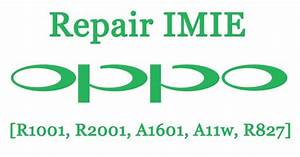 Repair Imie Oppo Via Flashtool  R1001  R2001  A1601  A11w