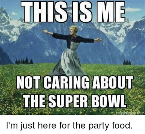 This Is Me Not Caring Meme - this is me not caring about the super bowl i m just here for the party food dank meme on sizzle