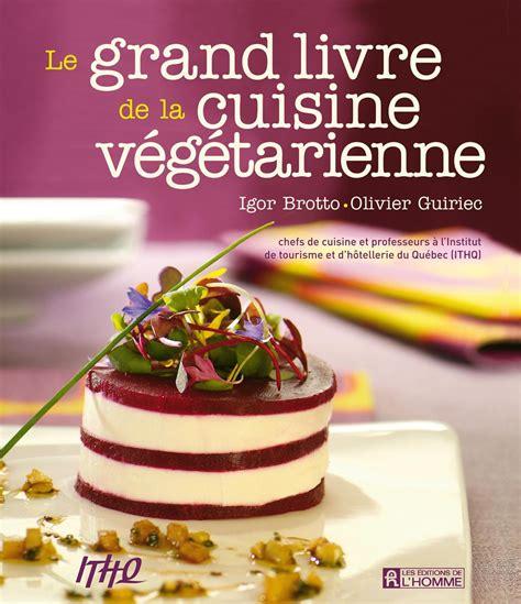 livre cuisine livre le grand livre de la cuisine végétarienne les