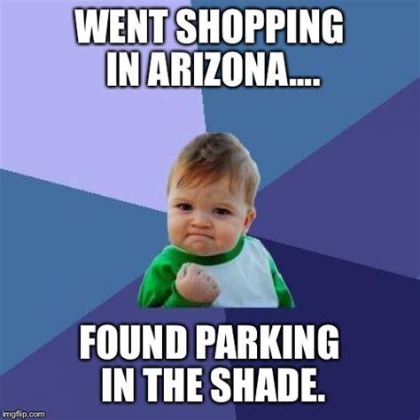 Arizona Memes - in 110 heat this is success imgflip