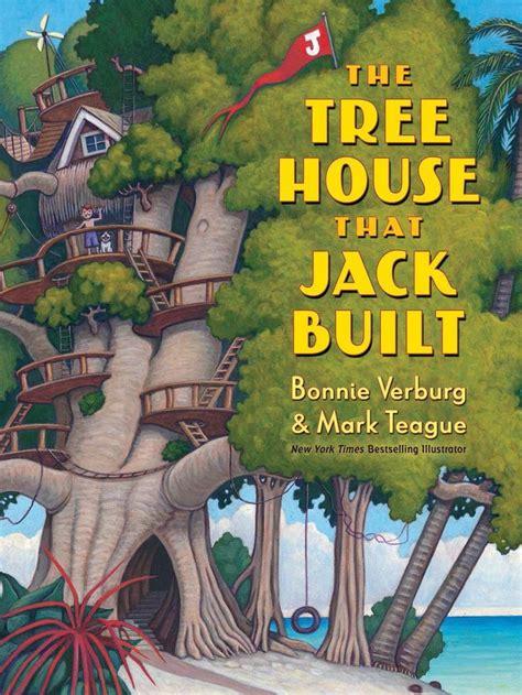 tree house  jack built  bonnie verburg illustrated  mark teaguepicturebooks