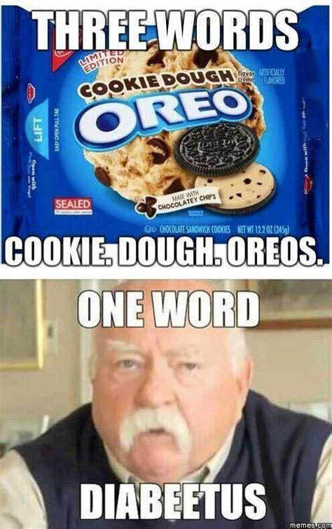 Cookie Memes - cookie dough oreos diabeetus funny pinterest