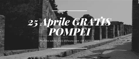 ingresso pompei 25 aprile 2019 ingresso gratuito pompei prenota subito la