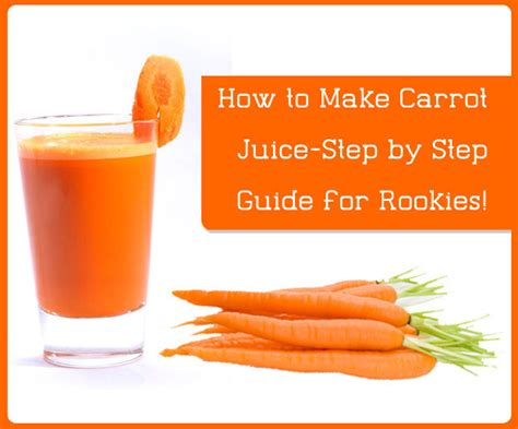 how to cook carrots how to make carrot juice step by step guide for rookies