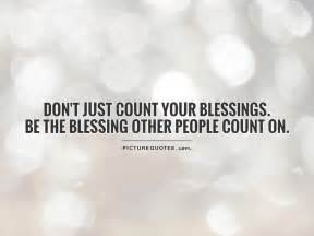 don 39 t just count your blessings be the blessing other picture quotes