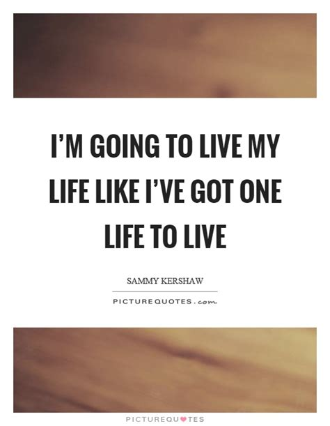 One Life Quotes  One Life Sayings  One Life Picture Quotes