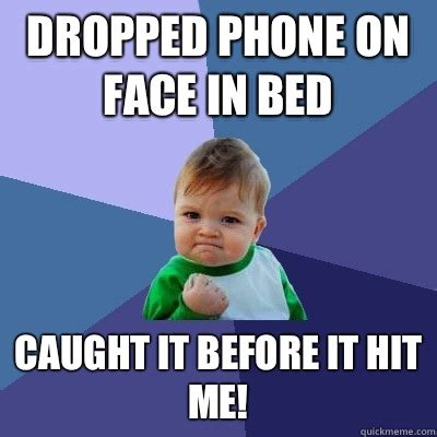 Meme Phone Falling On Face - dropped phone on face in bed caught it before it hit me success kid quickmeme