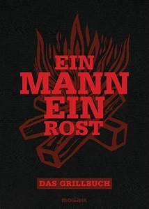 Grillbuch Für Gasgrill : ein mann ein rost das grillbuch grillbuch test ~ A.2002-acura-tl-radio.info Haus und Dekorationen