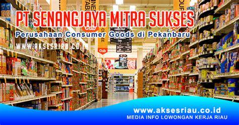 lowongan pt senangjaya mitra sukses pekanbaru april