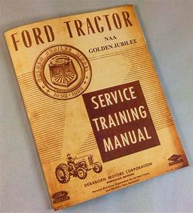 Ford Naa Golden Jubilee Tractor Service Shop Repair Manual