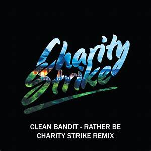 Clean Bandit - Rather Be (Charity Strike Remix) by Charity ...