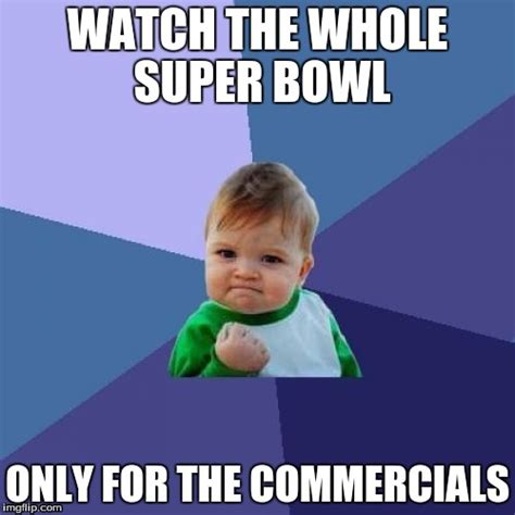 Commercial Memes - success kid come on i m not the only one who watches the superbowl just for the sport imgflip