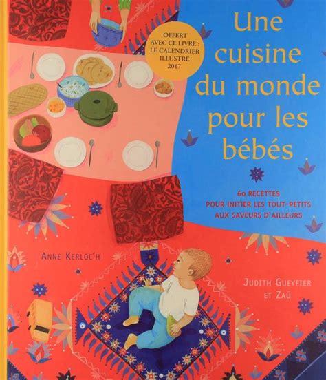 les cuisines du monde livre cuisine du monde pour les bebes calendrier 2017