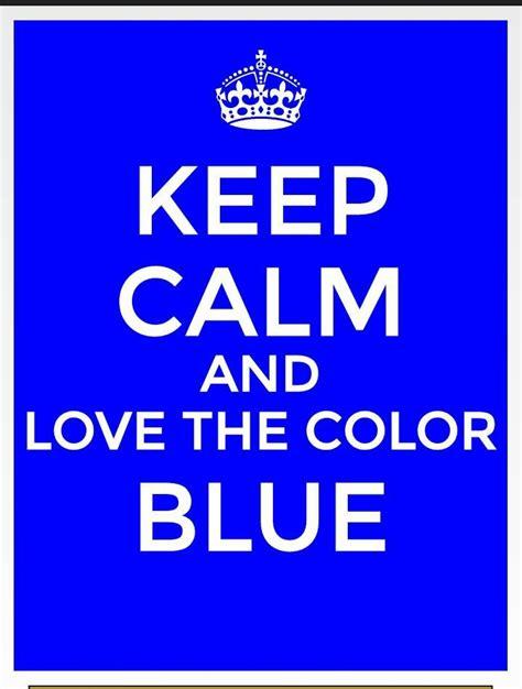 favorite color blue keep calm the color blue my favorite color tru
