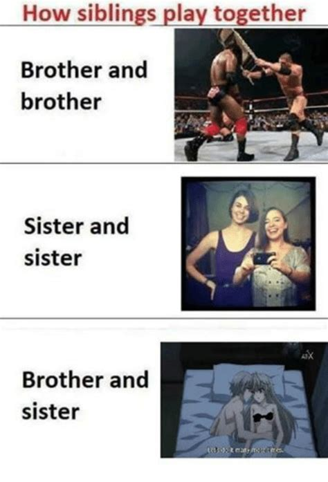Brother And Sister Memes - how siblings play together brother and brother sister and sister atx brother and sister do it