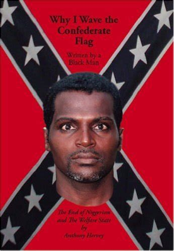 wave  confederate flag written   black man    niggerism   welfare