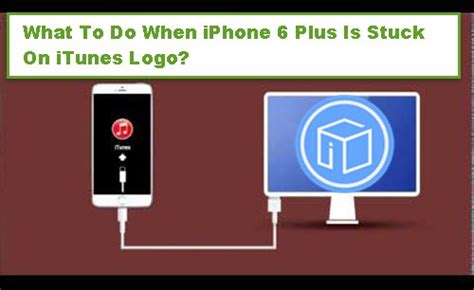 what to do when iphone gets what to do when iphone 6 plus is stuck on itunes logo