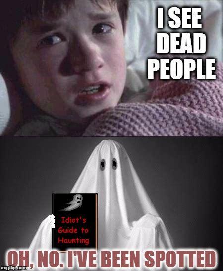 I See Dead People Meme