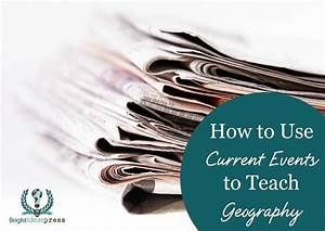 How to Use Current Events to Teach Geography | Bright ...