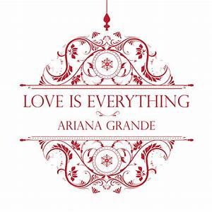 Love Is Everything | Ariana Grande Wiki | FANDOM powered ...