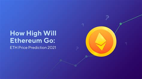 How High Will Ethereum Go: ETH Price Prediction 2021 ...