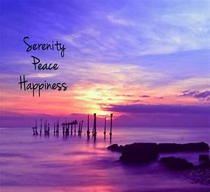 Serenity peace and happiness uploaded by Jaelyn