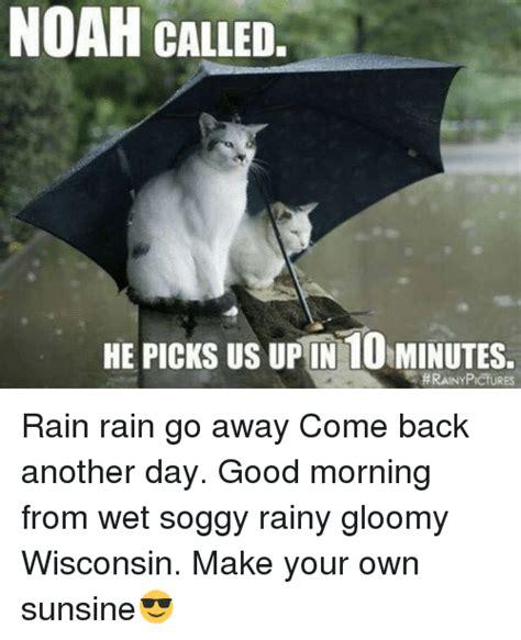Rainy Day Meme - 25 best memes about rain rain go away rain rain go away memes